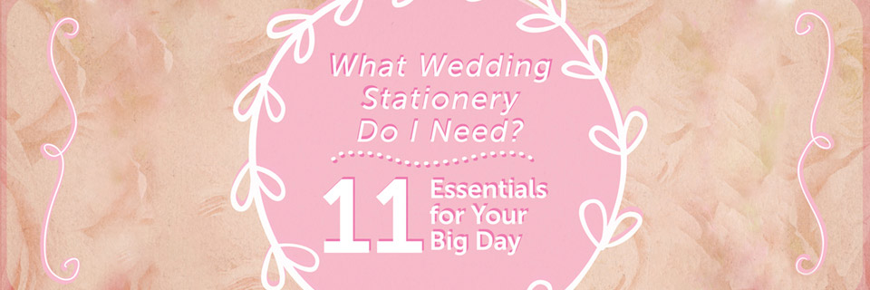 What Wedding Stationery Do I Need? 11 Essentials For Your Big Day