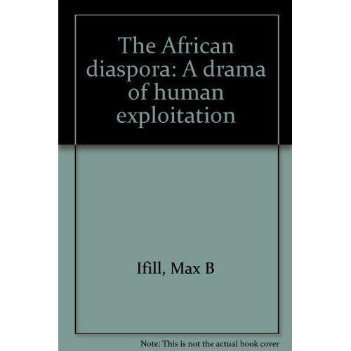 The African diaspora: A drama of human exploitation