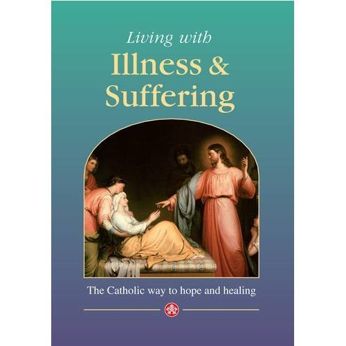 Living with Illness and Suffering: The Catholic Way to Hope and Healing (Devotional)