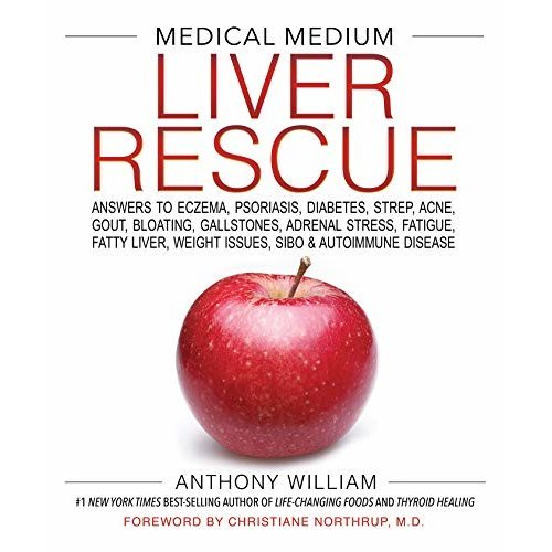 Medical Medium Liver Rescue: Answers to Eczema, Psoriasis, Diabetes, Strep, Acne, Gout, Bloating, Gallstones, Adrenal Stress, Fatigue, Fatty Liver...