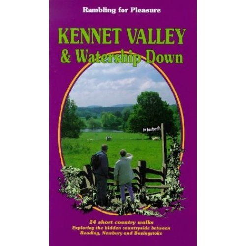 Kennet Valley and Watership Down: 24 Short Country Walks Exploring the Hidden Countryside Between Reading, Newbury and Basingstoke (Rambling for P...