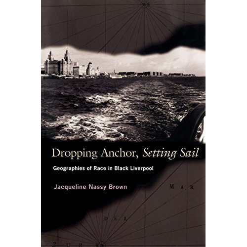 Dropping Anchor, Setting Sail: Geographies of Race in Black Liverpool