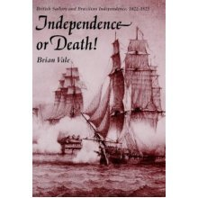 Independence or Death: British Sailors and Brazilian Independence, 1822-25 (International Library of Historical Studies)