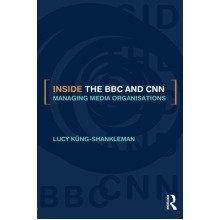 Inside the Bbc and Cnn: Managing Media Organisations