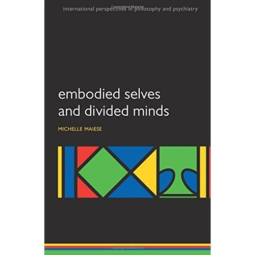 Embodied Selves and Divided Minds (International Perspectives in Philosophy and Psychiatry) (International Perspectives in Philosophy & Psychiatry)