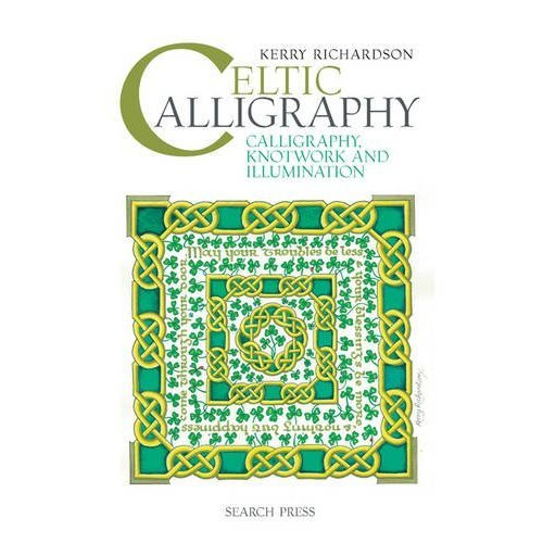 Celtic Calligraphy: Calligraphy, Knotwork and Illumination