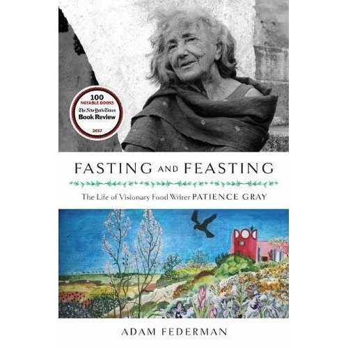 Fasting and Feasting: The Life of Visionary Food Writer Patience Gray
