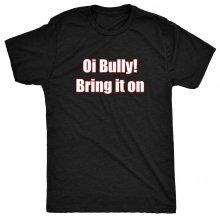 8TN oi bully bring it on - anti bullying Womens T Shirt