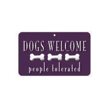 Fun Sign - Dogs Welcome,  People Tolerated