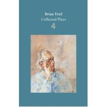 Brian Friel: Collected Plays: Volume 4