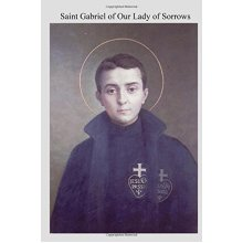 Saint Gabriel of Our Lady of Sorrows: Passionist A Youthful Hero of Sanctity