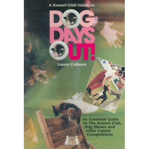 """A Kennel Club Guide to -- """" Dog Days Out! """" :"""