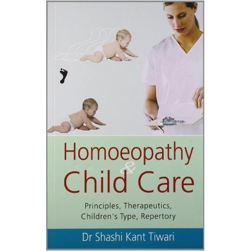 Homoeopathy & Child Care: Principles, Therapeutics, Children's Type, Repertory