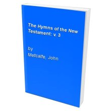 The Hymns of the New Testament: v. 3