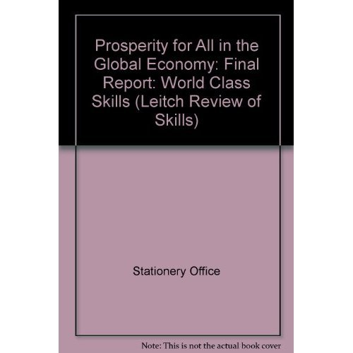 Prosperity for All in the Global Economy: Final Report: World Class Skills (Leitch Review of Skills)