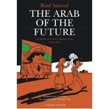 The Arab of the Future: a Childhood in the Middle East, 1978-1984 - a Graphic Memoir Volume 1