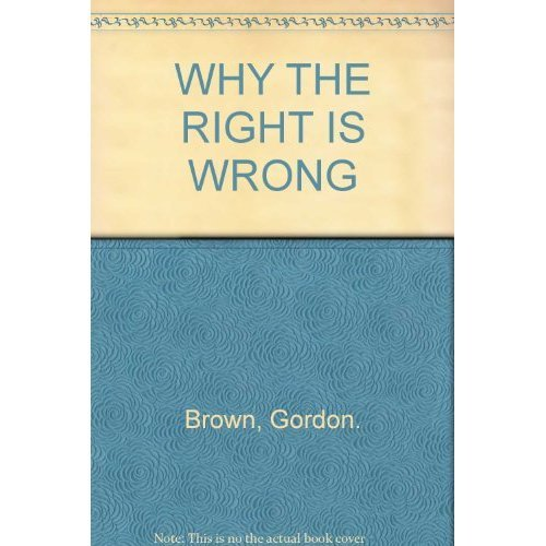 WHY THE RIGHT IS WRONG