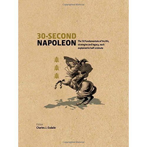 30-Second Napoleon: The 50 fundamentals of his life, strategies, and legacy, each explained in half a minute