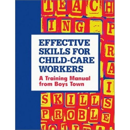 Effective Skills For Child Care Workers: A Training Manual from Boys Town