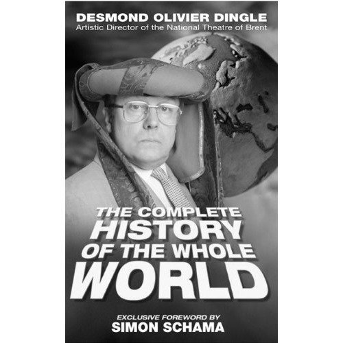 Desmond Dingle's Complete History of the World: from Caveman to Cosmonaut (nick Hern Books)