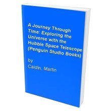 A Journey Through Time: Exploring the Universe with the Hubble Space Telescope (Penguin Studio Books)