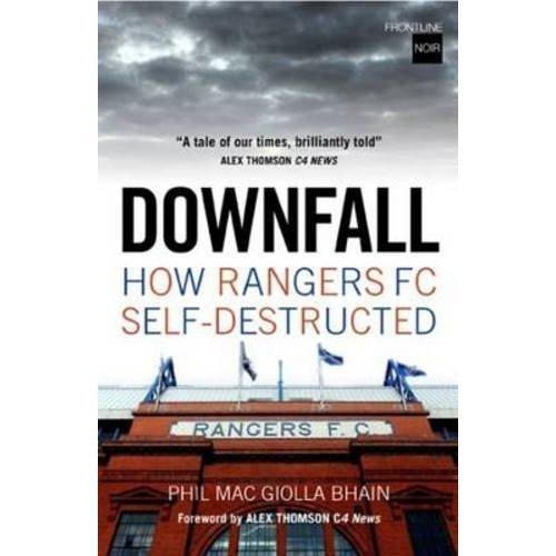 Downfall: How Rangers FC Self Destructed