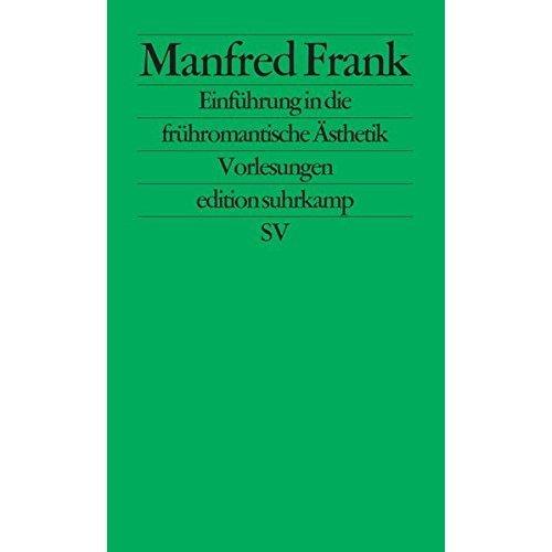 Einführung in die frühromantische Ästhetik: Vorlesungen (Edition Suhrkamp)