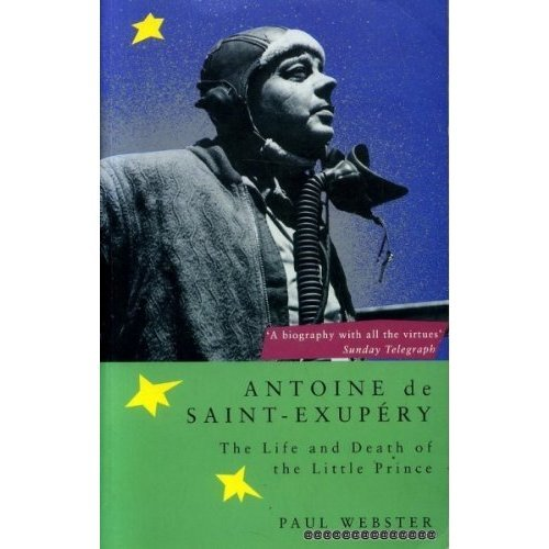 Antoine De St.Exupery: The Life and Death of the Little Prince