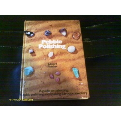 Pebble Polishing: A Guide to Collecting, Tumble Polishing and Making Baroque Jewellery