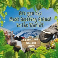 PERSONALISED Children's Book : Most Amazing Animals : Name & Message