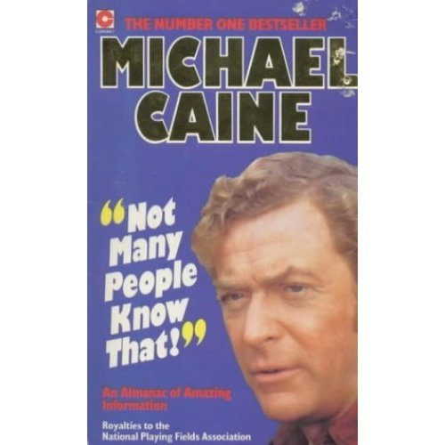 Not Many People Know That: Michael Caine's Almanac of Amazing Information (Coronet Books)