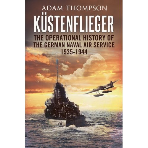 Kustenflieger: The Operational History of the German Naval Air Service 1935-1944