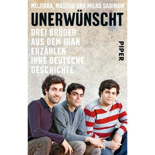 Unerwünscht: Drei Brüder aus dem Iran erzählen ihre deutsche Geschichte