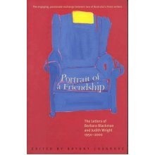 Portrait of a Friendship: The Letters of Barbara Blackman and Judith Wright 1950-2000