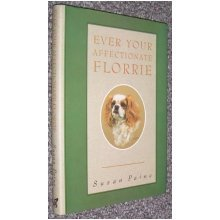 Ever Your Affectionate Florrie: Letters from a Cavalier King Charles Spaniel to Her Two Mistresses