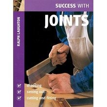 Success with Joints: Choosing, Setting Out, Cutting and Fitting (success with Woodworking)