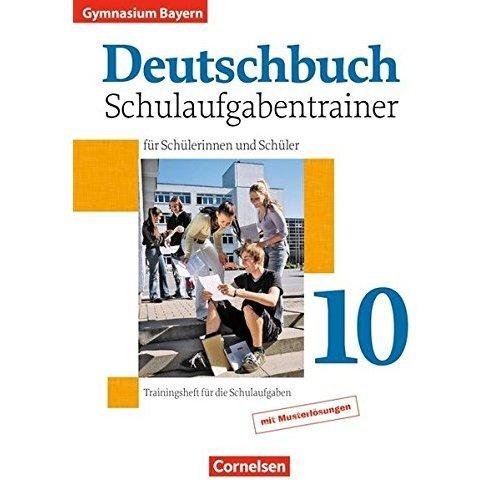 Deutschbuch 10. Jahrgangsstufe. Schulaufgabentrainer mit Lösungen. Gymnasium Bayern mit Lösungen