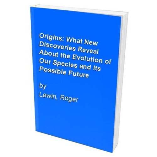 Origins: What New Discoveries Reveal About the Evolution of Our Species and Its Possible Future