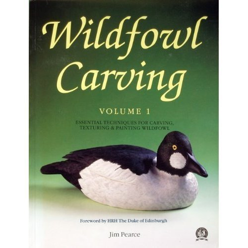 Wildfowl Carving: Essential Techniques for Carving, Texturing and Painting Wildfowl v. 1