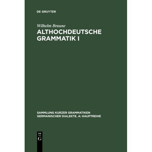 Althochdeutsche Grammatik I: Laut- und Formenlehre: Laut- Und Formenlehre. Von Wilhelm Braune. 15. Auflage Bearbeitet (Sammlung kurzer Grammatiken...