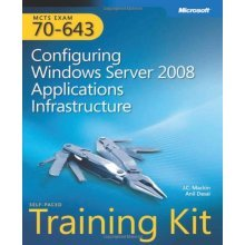 MCTS Self-Paced Training Kit (Exam 70-643): Configuring Windows Server® 2008 Applications Infrastructure (PRO-Certification)