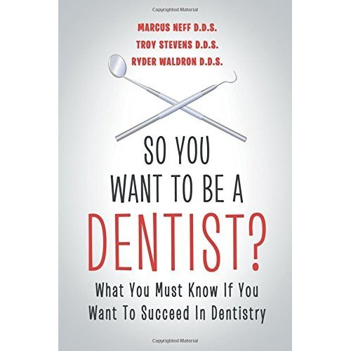 So You Want to Be a Dentist?: What You Must Know if You Want to Succeed in Dentistry