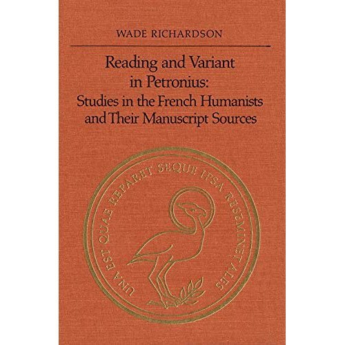 Reading and Variant in Petronius: Studies in the French Humanists and Their Manuscript Sources (Collected Works of Erasmus)